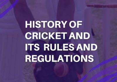History of cricket and its rules and regulations