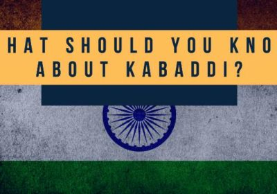 What should you know about Kabaddi?